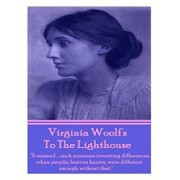 Virginia Woolf's to the Lighthouse: It Seemed...Such Nonsense Inventing Differences, When People, Heaven Knows, Were Different Enough Without That./Virginia Woolf