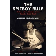 The Spitboy Rule: Tales of a Xicana in a Female Punk Band, Paperback