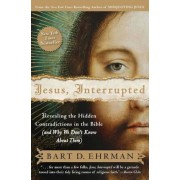 Jesus, Interrupted: Revealing the Hidden Contradictions in the Bible (and Why We Don't Know about Them), Paperback
