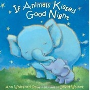 If Animals Kissed Good Night/Ann Whitford Paul