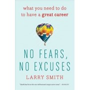 No Fears, No Excuses: What You Need to Do to Have a Great Career, Paperback/Larry Smith
