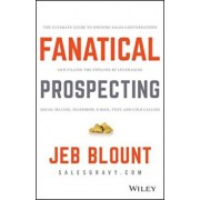 Fanatical Prospecting: The Ultimate Guide to Opening Sales Conversations and Filling the Pipeline by Leveraging Social Selling, Telephone, Em, Hardcover/Jeb Blount