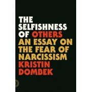 The Selfishness of Others: An Essay on the Fear of Narcissism, Paperback/Kristin Dombek