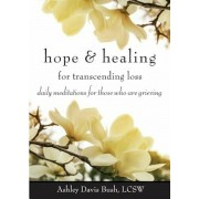 Hope & Healing for Transcending Loss: Daily Meditations for Those Who Are Grieving, Paperback