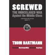Screwed: The Undeclared War Against the Middle Class - And What We Can Do about It, Paperback