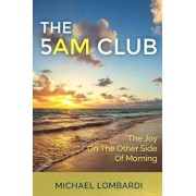 The 5 Am Club: The Joy on the Other Side of Morning, Paperback/Michael Lombardi