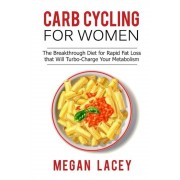 Carb Cycling for Women: The Breakthrough Diet for Rapid Fat Loss That Will Turbo-Charge Your Metabolism - Discover the Super Simple Methods fo, Paperback