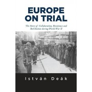 Europe on Trial. The Story of Collaboration, Resistance, and Retribution during World War II, Paperback/Norman M. Naimark