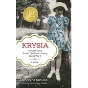 Krysia: A Polish Girl's Stolen Childhood During World War II, Hardcover/Krystyna Mihulka