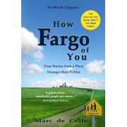 How Fargo of You: True Stories from a Place Stranger Than Fiction, Paperback/Marc De Celle