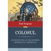 Colosul. Ascensiunea si decaderea imperiului american Niall Ferguson