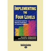 Implementing the Four Levels: A Practical Guide for Effective Evaluation of Training Programs (Easyread Large Edition)