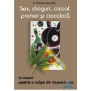 Sex droguri alcool pocher si ciocolata - A. Thomas Horvath