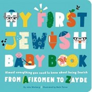 My First Jewish Baby Book: Almost Everything You Need to Know about Being Jewish--From Afikomen to Zayde, Hardcover/Julie Merberg