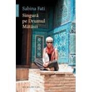 Singura pe drumul Matasii - Sabina Fati