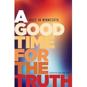A Good Time for the Truth: Race in Minnesota, Paperback/Sun Yung Shin