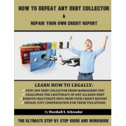 How to Defeat Any Debt Collector & Repair Your Own Credit Report: The Ultimate Step by Step Guide and Workbook, Paperback