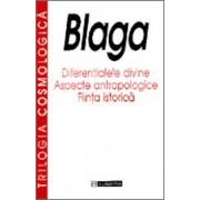 Trilogia cosmologica: Diferentialele divine. Aspecte antropologice. Fiinta istorica/Lucian Blaga