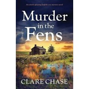 Murder in the Fens: An utterly addictive English cozy mystery novel, Paperback/Clare Chase