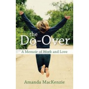 The Do-Over: A Memoir of Work and Love, Paperback