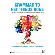 Grammar to Get Things Done: A Practical Guide for Teachers Anchored in Real-World Usage, Paperback/Darren Crovitz