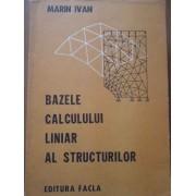 Bazele Calculului Liniar Al Structurilor - Marin Ivan