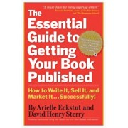 The Essential Guide to Getting Your Book Published: How to Write It, Sell It, and Market It . . . Successfully, Paperback/Arielle Eckstut