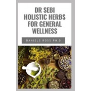 Dr Sebi Holistic Herbs for General Wellness: Beginners Guide on How to Cleanse, Heal, Detox and Revitalize Your Body With Dr. Sebi Herbs by Adopting a, Paperback/Daniels Ross Ph. D.