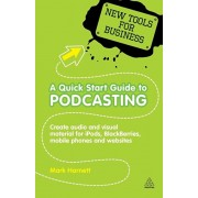 Quick Start Guide to Podcasting. Create Your Own Audio and Visual Material for iPods, Blackberries, Mobile Phones and Websites, Paperback/Mark Harnett