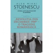Istoria loviturilor de stat in Romania - vol. IV II - Revolutia din decembrie 1989 - O tragedie romaneasca