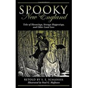 Spooky New England: Tales of Hauntings, Strange Happenings, and Other Local Lore, Paperback/S. E. Schlosser