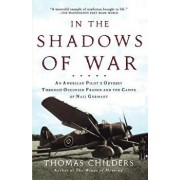 In the Shadows of War: An American Pilot's Odyssey Through Occupied France and the Camps of Nazi Germany, Paperback/Thomas Childers