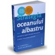 Strategia oceanului albastru - W. Chan Kim Renee Mauborgne