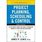 Project Planning, Scheduling, and Control: The Ultimate Hand, Hardcover/James Lewis