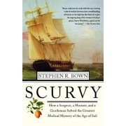 Scurvy: How a Surgeon, a Mariner, and a Gentlemen Solved the Greatest Medical Mystery of the Age of Sail, Paperback