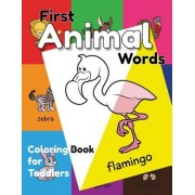 First Animal Words Coloring Book for Toddlers: An Educational Coloring Activity Book for Little Kids, Boys & Girls, for Their Early Learning of Animal