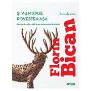 Si v-am spus povestea asa (ed. a II-a)/Florin Bican