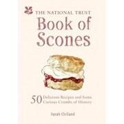 The National Trust Book of Scones: 50 Delicious Recipes and Some Curious Crumbs of History, Hardcover/Sarah Clelland