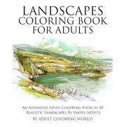 Landscapes Coloring Book for Adults: An Advanced Adult Coloring Book of 40 Realistic Landscapes by Various Artists, Paperback