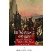 The Transatlantic Slave Trade: The History and Legacy of the System That Brought Slaves to the New World, Paperback/Charles River Editors