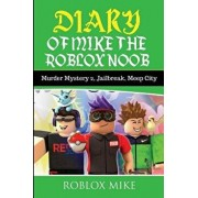 Diary of Mike the Roblox Noob: Murder Mystery 2, Jailbreak, Meepcity, Complete Story, Paperback/Roblox Mike