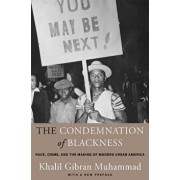 The Condemnation of Blackness: Race, Crime, and the Making of Modern Urban America, with a New Preface, Paperback/Khalil Gibran Muhammad
