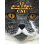 77 Things to Know Before Getting a Cat: The Essential Guide to Preparing Your Family and Home for a Feline Companion, Paperback/Susan Ewing