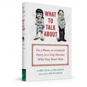 What to Talk about: On a Plane, at a Cocktail Party, in a Tiny Elevator with Your Boss's Boss, Hardcover