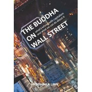 Buddha on Wall Street. What's Wrong with Capitalism and What to Do About it, Paperback/Vaddhaka Linn