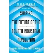 Shaping the Future of the Fourth Industrial Revolution, Hardcover/Klaus Schwab