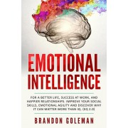 Emotional Intelligence: For a Better Life, success at work, and happier relationships. Improve Your Social Skills, Emotional Agility and Disco, Paperback/Brandon Goleman