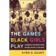 The Games Black Girls Play: Learning the Ropes from Double-Dutch to Hip-Hop, Paperback