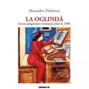 La Oglinda - Istoria plagiatelor romanesti pana la 1900