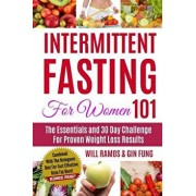 Intermittent Fasting For Women 101: The Essentials and 30 Day Challenge For Proven Weight Loss Results: Combined With The Ketogenic Diet For Fast Effe, Paperback/Gin Fung